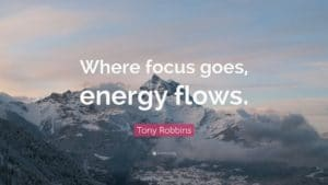"Quote ""where focus goes, energy flows"""